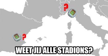 Kun jij alle beroemde stadions aanwijzen op de kaart?